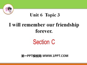 《I will remember our friendship forever》SectionC PPT