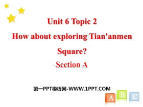 《How about exploring Tian'anmen Square?》SectionA PPT