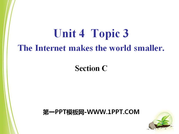 《The Internet makes the world smaller》SectionC PPT