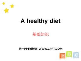 《A healthy diet》基础知识PPT