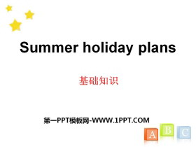 《Summer holiday plans》基础知识PPT