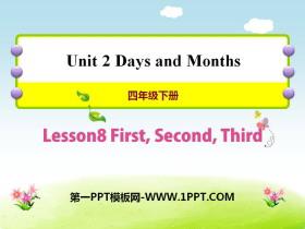 《First,Second,Third》Days and Months PPT教学课件
