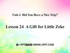 《A Gift for Little Zeke》Did You Have a Nice Trip? PPT