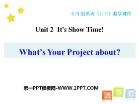 《What's Your Project About?》It's Show Time! PPT免费教学课件