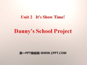 《Danny's School Project》It's Show Time! PPT课件下载