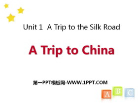 《A Trip to China》A Trip to the Silk Road PPT教学课件