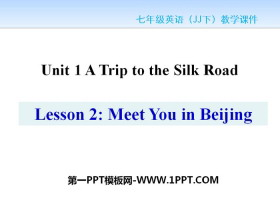 《Meet You in Beijing》A Trip to the Silk Road PPT教学课件