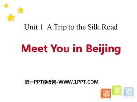 《Meet You in Beijing》A Trip to the Silk Road PPT课件tt娱乐官网平台