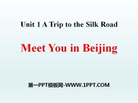 《Meet You in Beijing》A Trip to the Silk Road PPTtt娱乐官网平台