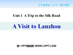 《A Visit to Lanzhou》A Trip to the Silk Road PPT免费课件