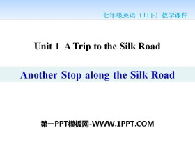 《Another Stop along the Silk Road》A Trip to the Silk Road PPT教学课件