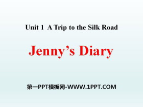 《Jenny's Diary》A Trip to the Silk Road PPT课件