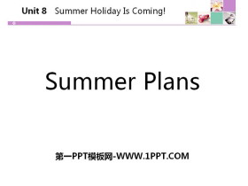 《Summer Plans》Summer Holiday Is Coming! PPT下载