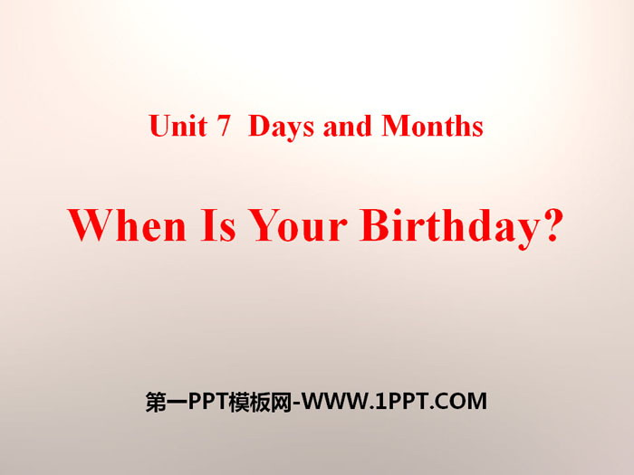 《When Is Your Birthday?》Days and Months PPT课件