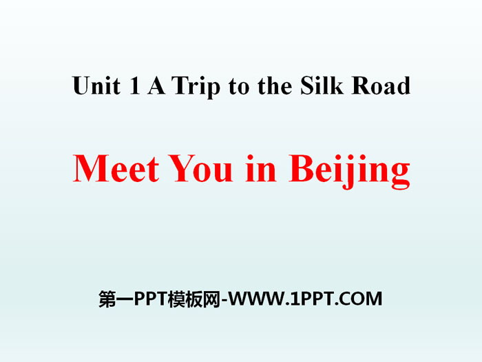《Meet You in Beijing》A Trip to the Silk Road PPTtt娱乐官网平台