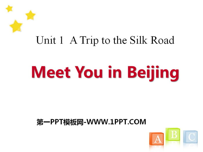《Meet You in Beijing》A Trip to the Silk Road PPT课件tt娱乐官网平台
