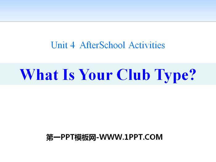 《What Is Your Club Type?》After-School Activities PPT下载