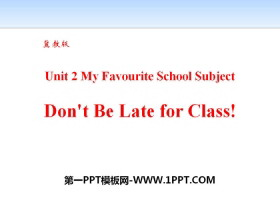 《Don't Be Late for Class!》My Favourite School Subject PPT下载