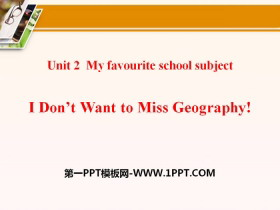 《I Don't Want to Miss Geography!》My Favourite School Subject PPT课件