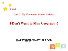 《I Don't Want to Miss Geography!》My Favourite School Subject PPT下载