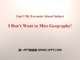《I Don't Want to Miss Geography!》My Favourite School Subject PPT课件下载