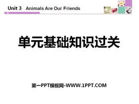 《单元基础知识过关》Animals Are Our Friends PPT