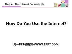 《How Do You Use the Internet?》The Internet Connects Us PPT课件下载