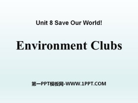 《Environment Clubs》Save Our World! PPT