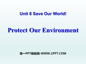《Protect Our Environment》Save Our World! PPT