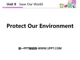 《Protect Our Environment》Save Our World! PPT下�d