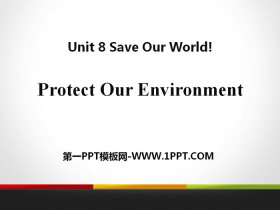 《Protect Our Environment》Save Our World! PPT教�W�n件