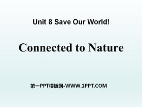 《Connected to Nature》Save Our World! PPT课件
