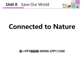 《Connected to Nature》Save Our World! PPT教学课件