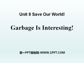 《Garbage Is Interesting!》Save Our World! PPT课件