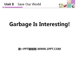 《Garbage Is Interesting!》Save Our World! PPT教�W�n件
