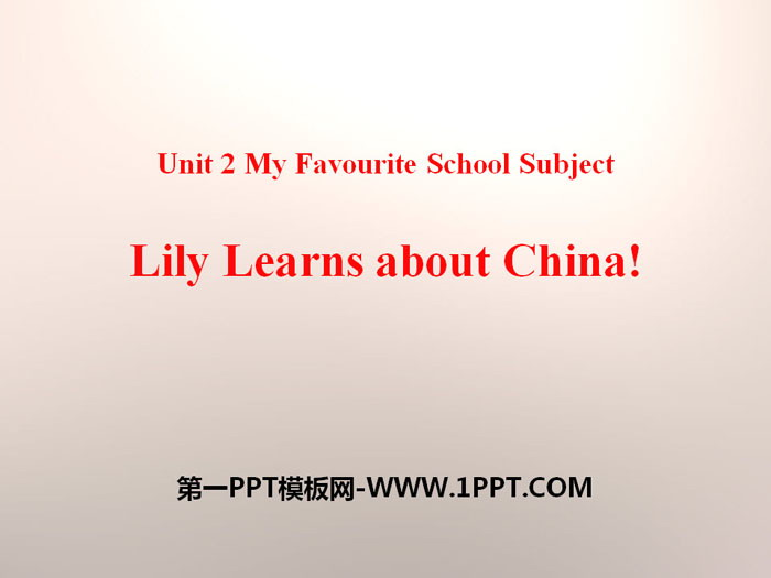 《Lily Learns about China!》My Favourite School Subject PPT免费下载