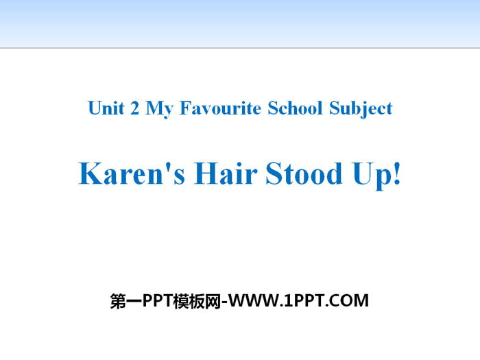 《Karen\s Hair Stood Up!》My Favourite School Subject PPT下载