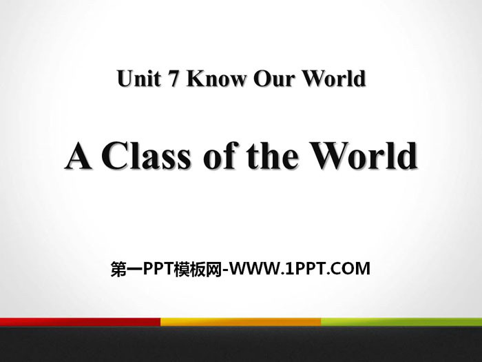 《A Class of the World》Know Our World PPT免�M�n件