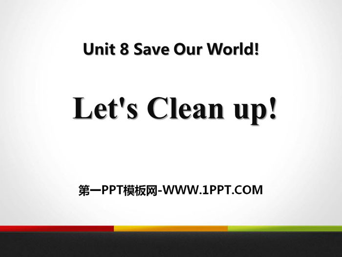 《Let\s Clean Up!》Save Our World! PPT教学课件