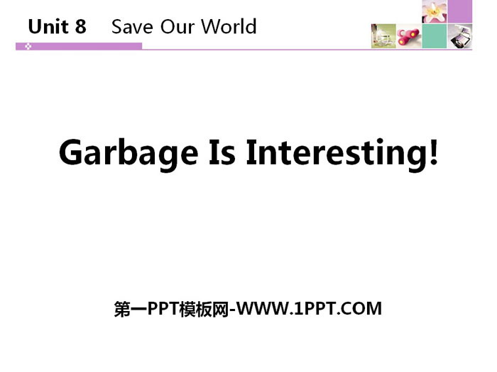 《Garbage Is Interesting!》Save Our World! PPT教学课件