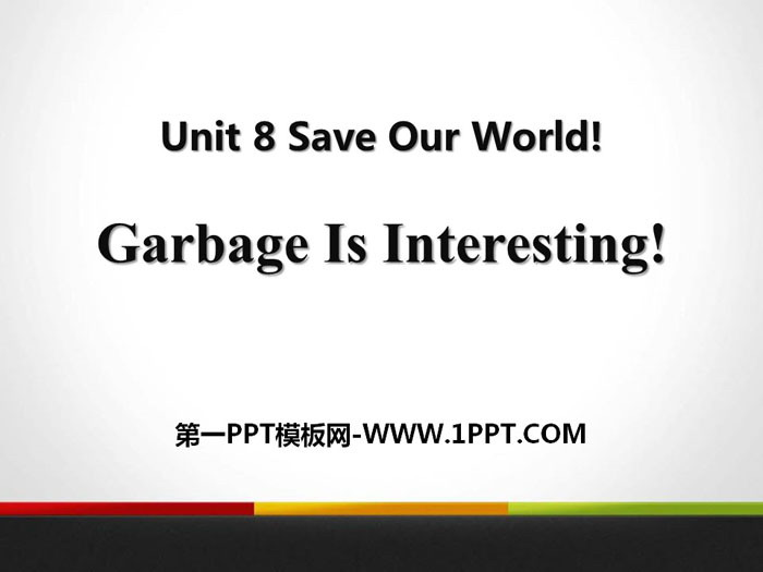 《Garbage Is Interesting!》Save Our World! PPT课件下载