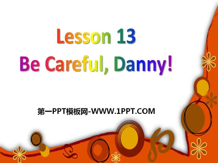 《Be Careful,Danny!》Safety PPT课件