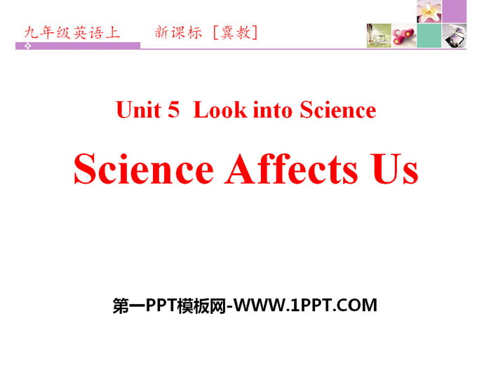 《Science Affects Us》Look into Science! PPT