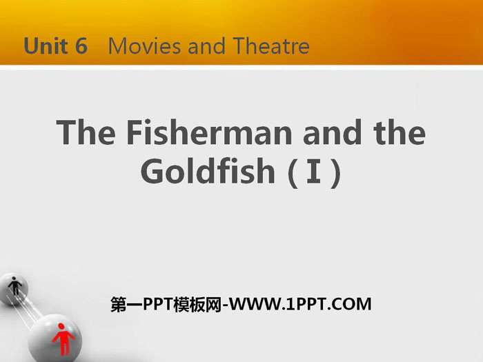 《The Fisherman and the Goldfish(I)》Movies and Theatre PPT下载