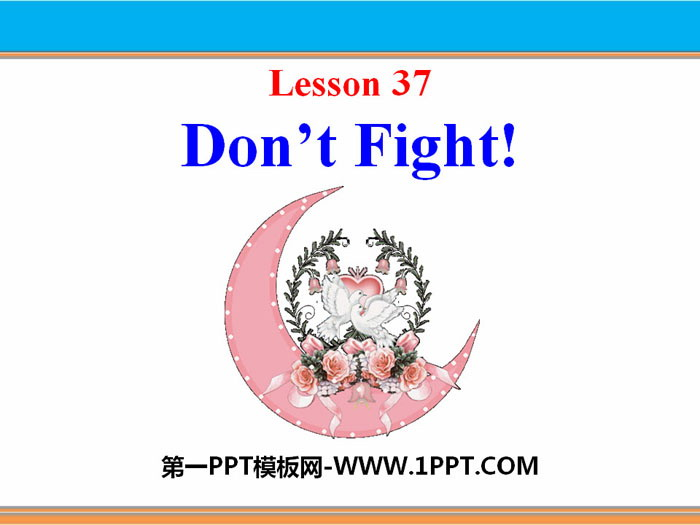 《Don\t Fight!》Work for Peace PPT课件