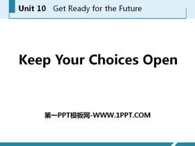 《Keep Your Choices Open》Get ready for the future PPT教学课件