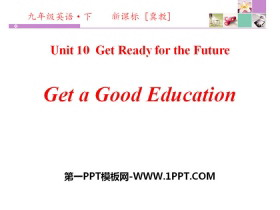 《Get a Good Education》Get ready for the future PPT