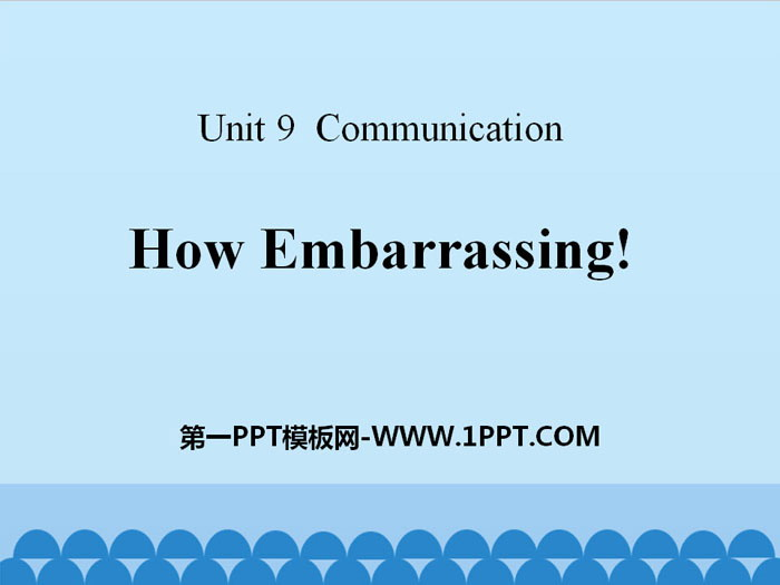 《How Embarrassing!》Communication PPT课件