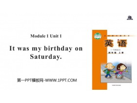 《It was my birthday on Saturday》PPT教�W�n件