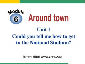 《Could you tell me how to get to the National Stadium?》around town PPT�n件下�d